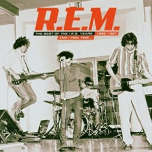 R.E.M.: …And I Feel Fine-The Best Of The IRS Years 1982-1987